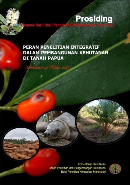 """Proseding BPK Manokwari 2013: """"Peran Penelitian Integratif Dalam Pembangunan Kehutanan di Papua"""""""